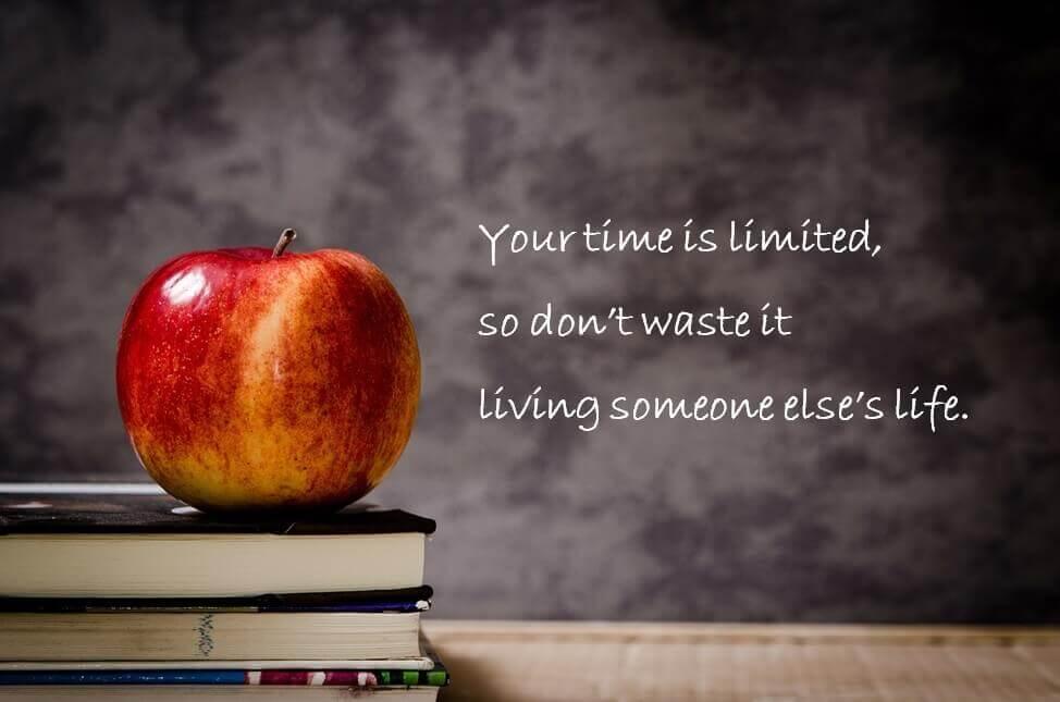 時間は限られている、自分の心に従おう